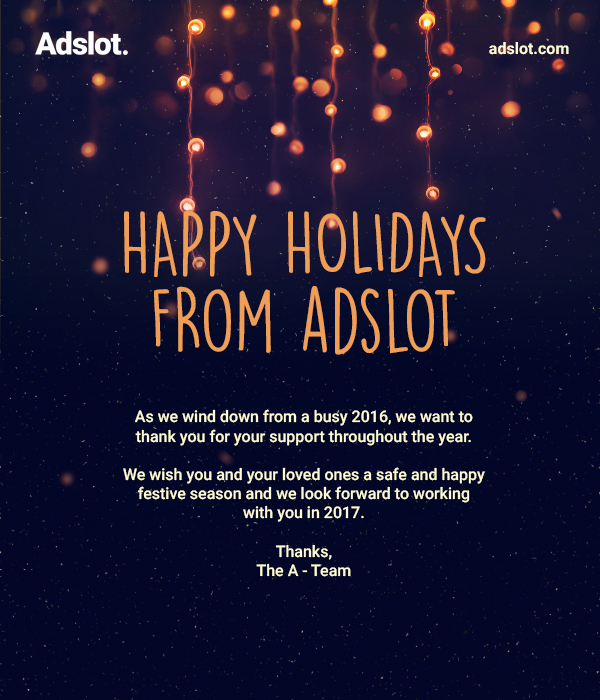 As we wind down from a busy 2016, we want to thank you for your support throughout the year. We wish you and your loved ones a safe and happy festive season and we look forward to working with you in 2017. Thanks The A-Team